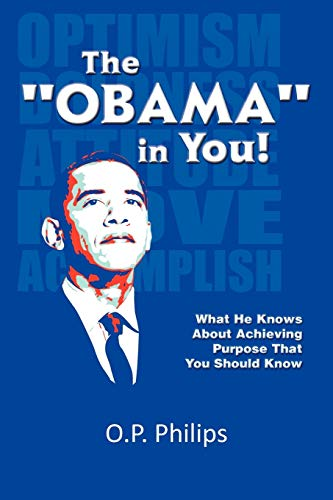 The Obama in You: What He Knows about Achieving Purpose That You Should Know.: O P. Philips