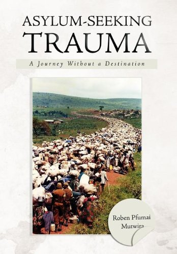 Asylum-Seeking Trauma: A Journey Without a Destination: Roben Pfumai Mutwira