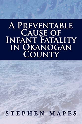 9781477119204: A Preventable Cause of Infant Fatality in Okanogan County