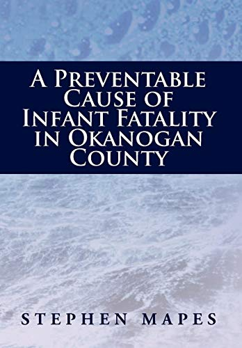 9781477119211: A Preventable Cause of Infant Fatality in Okanogan County