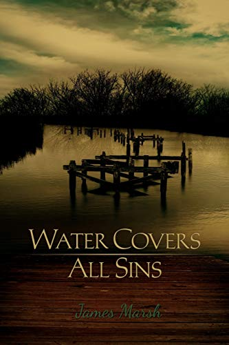 Water Covers All Sins (9781477119402) by James Marsh