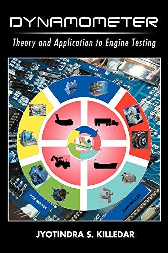 Dynamometer: Theory and Application to Engine Testing: Jyotindra S. Killedar