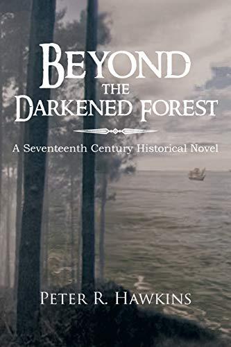 9781477120859: Beyond the Darkened Forest: A Seventeenth Century Historical Novel