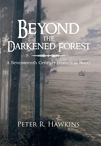 9781477120866: Beyond the Darkened Forest: A Seventeenth Century Historical Novel