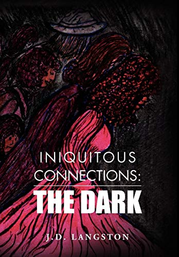 Iniquitous Connections: : The Dark: Langston J. D.
