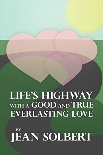 Lifes Highway with a Good and True Everlasting Love: Jean Solbert