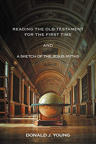 Reading The Old Testament For The First Time And A Sketch Of The Jesus Myths (1477127003) by Young, Donald J.