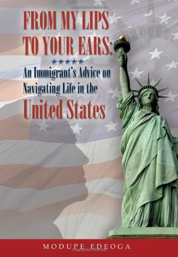 From My Lips to Your Ears: An Immigrants Advice on Navigating Life in the United States: Modupe ...
