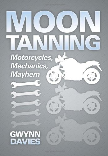Moon Tanning: Motorcycles, Mechanics, Mayhem: Gwynn Davies