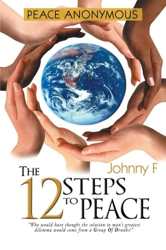 Peace Anonymous: The 12 Steps To Peace: Johnny F.
