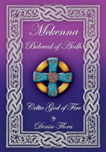 Mckenna: Beloved of Aodh Celtic God of Fire: Flora, Denise