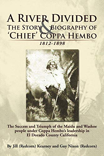 9781477133514: A River Divided The Story & Biography Of ' Chief ' Coppa Hembo: The Success and Triumph of the Maidu and Washoe people under Coppa Hembo's Leadership in EL Dorado County California