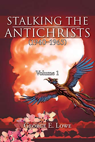 9781477133996: Stalking the Antichrists (1940 1965) Volume 1: And Their False Nuclear Prophets, Nuclear Gladiators and Spirit Warriors 1940 2012