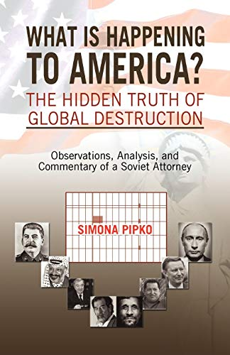 What is Happening to America? The Hidden Truth of Global Destruction: Pipko, Simona