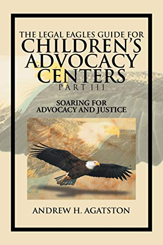 The Legal Eagles Guide For Children's Advocacy Centers Part Iii: Soaring For Advocacy And ...