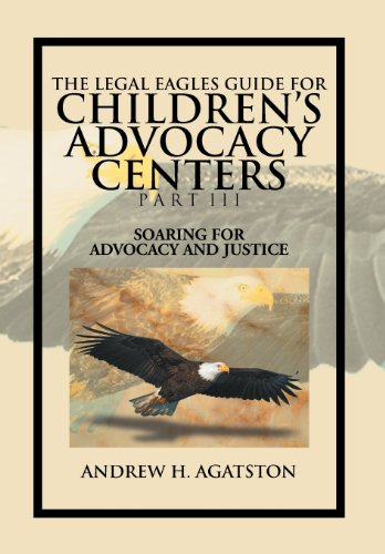 9781477134825: The Legal Eagles Guide for Children's Advocacy Centers Part III: Soaring for Advocacy and Justice