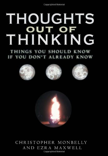 Thoughts Out of Thinking: Things You Should Know If You Dont Already Know.: Ezra Maxwell