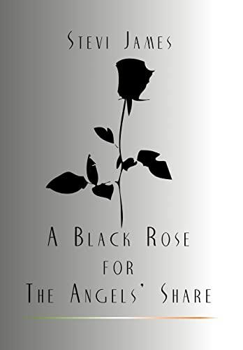 A Black Rose for the Angels' Share: Stevi James