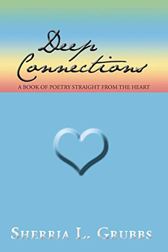 Deep Connections: A Book of Poetry Straight from the Heart: Sherria L. Grubbs