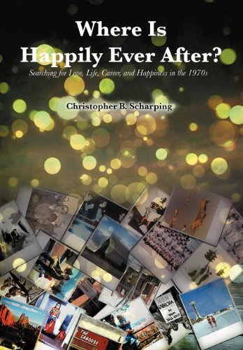 9781477137482: Where Is Happily Ever After: Searching for Love, Life, Career and Happiness in the 1970's