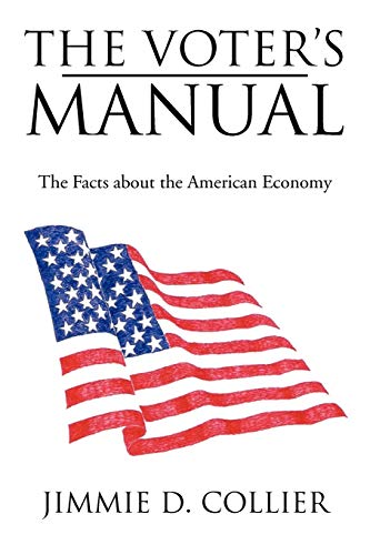 The Voter's Manual: The Facts about the American Economy: Collier, Jimmie D