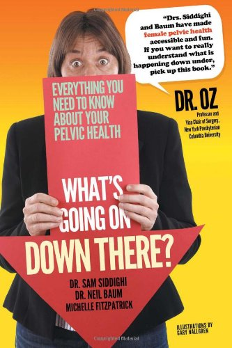 What's Going on Down There?: Siddighi, Dr. Sam; Baum, Dr. Neil; Fitzpatrick, Michelle