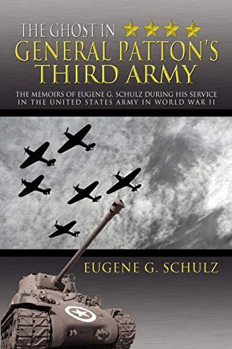 9781477141441: The Ghost In General Patton's Third Army: The Memoirs of Eugene G. Schulz During His Service in the United States Army in World War II