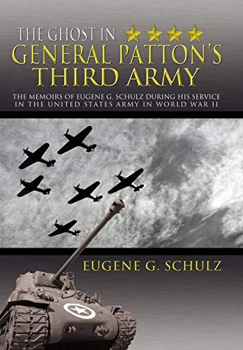9781477141458: The Ghost in General Patton's Third Army: The Memoirs of Eugene G. Schulz During His Service in the United States Army in World War II