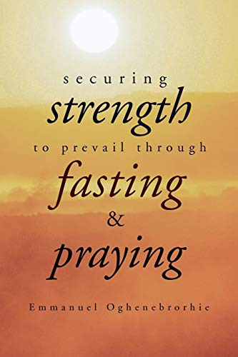 9781477143308: Securing Strength to Prevail through Fasting & Praying