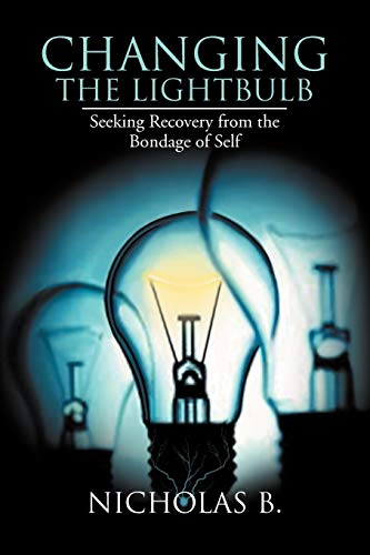 9781477144701: Changing the Lightbulb: Seeking Recovery from the Bondage of Self