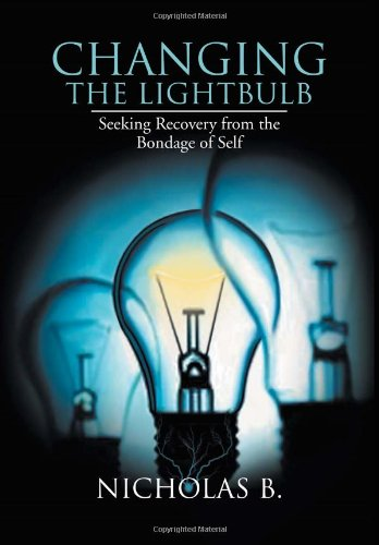 9781477144718: Changing the Lightbulb: Seeking Recovery from the Bondage of Self