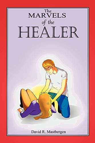 The Marvels of the Healer: David R. Mastbergen