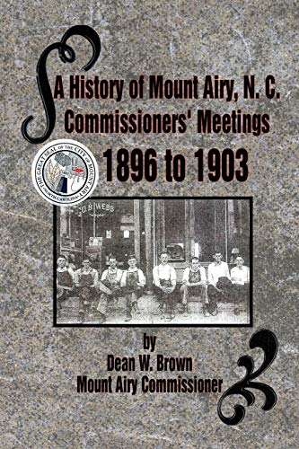 A History of Mount Airy, N. C. Commissioners Meetings 1896 to 1903: Commissioners Meetings 1896 to ...