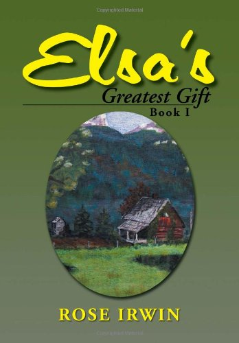 Elsas Greatest Gift: Book I: Rose Irwin