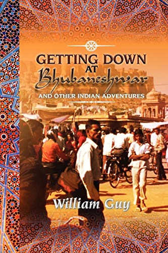 9781477148426: Getting Down At Bhubaneshwar: And Other Indian Adventures