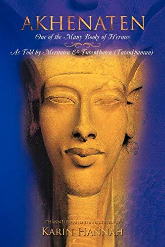Akhenaten - One of the Many Books of Hermes: As Told by Meritaten and Tutankhaten (Tutankhamun): ...
