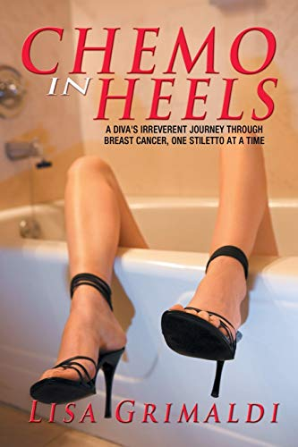 9781477152058: Chemo in Heels: A Diva's Irreverent Journey Through Breast Cancer, One Stiletto at a Time