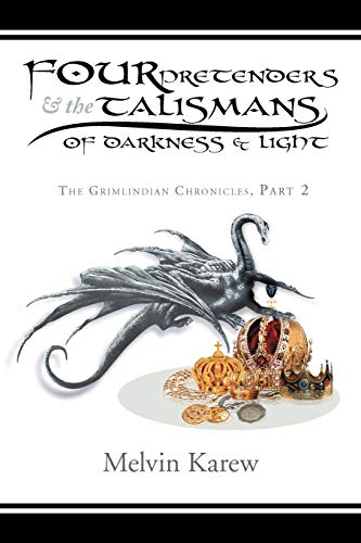 Four Pretenders the Talismans of Darkness Light: The Grimlindian Chronicles, Part 2: Melvin Karew