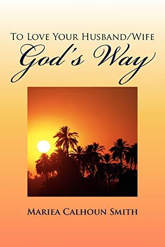 To Love Your HusbandWife Gods Way: Mariea Calhoun Smith