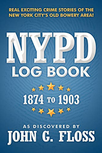 NYPD Log Book: 1874 to 1903: As Discovered by John G. Floss