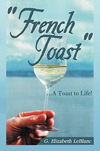French Toast . A Toast to Life: G. Elizabeth LeBlanc