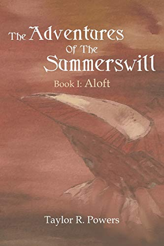 The Adventures of the Summerswill: Book I: Aloft: Taylor R. Powers