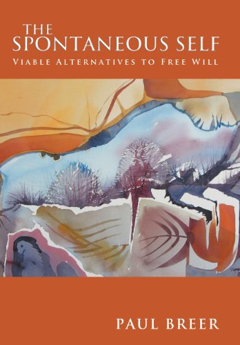 9781477159699: The Spontaneous Self: Viable Alternatives to Free Will