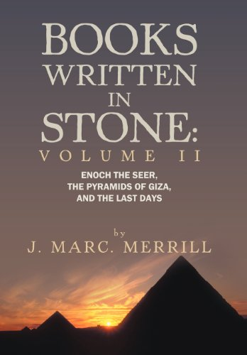 Books Written in Stone: Volume 2: Enoch the Seer, the Pyramids of Giza, and the Last Days: J. Marc ...