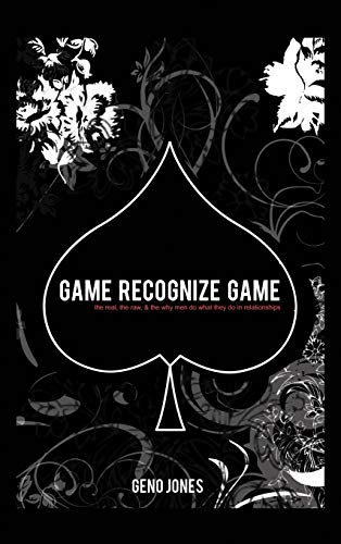 Game Recognize Game: A Man's Perspective on the Game of Love: Geno Jones