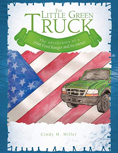 9781477203194: The Little Green Truck: The Adventures of a 1998 Ford Ranger and Its Owner