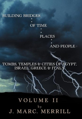 Building Bridges of Time, Places, and People: Volume II: Tombs, Temples Cities of Egypt, Israel, ...