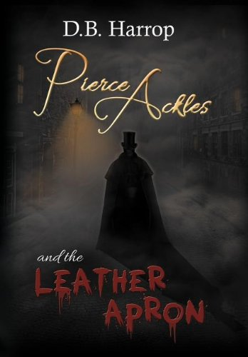 9781477204276: Pierce Ackles and the Leather Apron: The Tale of Jack the Ripper