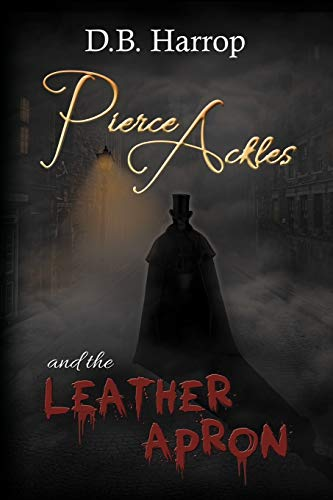 9781477204283: Pierce Ackles And The Leather Apron: The tale of Jack the Ripper