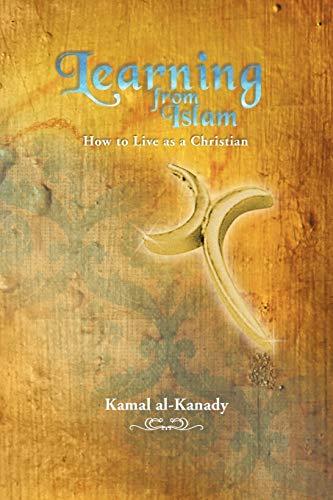 Learning from Islam : How to Live: Kamal Al-Kanady